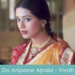 Do Anjaane Ajnabi Lyrics Vivah 2006