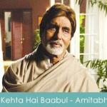 Kehta Hai Baabul Lyrics - Amitabh Bachchan Baabul 2006