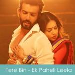 Tere Bin Lyrics Ek Paheli Leela 2015
