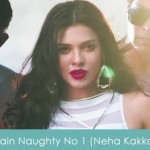 Main Naughty No 1 Lyrics Neha Kakkar - Barkhaa 2015