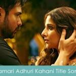 Hamari Adhuri Kahani Title Song Lyrics 2015