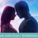 Tujhse Juda Huya Lyrics Arijit Singh - Ishqedarriyaan 2015