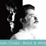 main chala lyrics black & white 2008