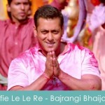 Selfie Le Le Re Lyrics - Bajrangi Bhaijaan 2015