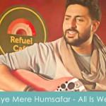 Aye Mere Humsafar Lyrics - All Is Well 2015