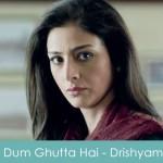 Dum Ghutta Hai Lyrics - Drishyam 2015