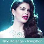 Ishq Karenge Lyrics - Bangistan 2015