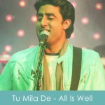 Tu Mila De Lyrics Ankit Tiwari - All Is Well 2015