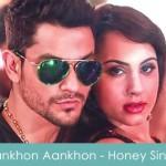 Aankhon Aankhon Lyrics Yo Yo Honey Singh