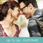 Lip To Lip Lyrics - Katti Batti 2015