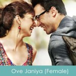 Ove Janiya Lyrics (Female) - Katti Batti 2015
