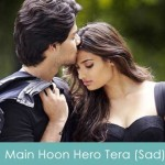 Main Hoon Hero Tera Lyrics Sad - Armaan Malik Hero 2015