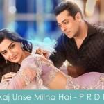 Aaj Unse Milna Hai Lyrics - Prem Ratan Dhan Payo 2015