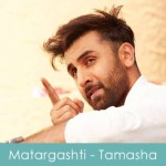 Matargashti Lyrics Mohit Chauhan - Tamasha 2015