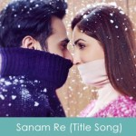 Sanam Re (Title Song) 2016 Arijit Singh