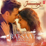 Mujhko Barsaat Bana Lo Lyrics Junooniyat 2016