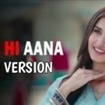 Tum Hi Aana ( Sad Version) Lyrics