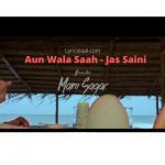 Aun Wala Saah Lyrics – Jas Saini
