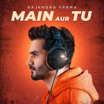 Main Aur Tu Lyrics - Gajendra Verma (1)