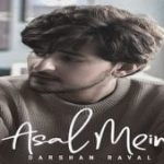 Asal Mein Lyrics - Darshan Raval (1)