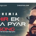 Phir Ek Tera Pyar Rap Lyrics - Bohemia (1)
