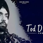 Tod Da E Dil Lyrics Hindi English – Ammy Virk