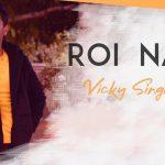 Roi Na Jo Yaad Meri Aayi Ve Lyrics Vicky Singh (1)