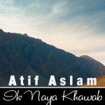 Ik Naya Khuwab Song Lyrics - Atif Aslam (1)