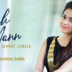 Yeh Mann Song Lyrics - Jannat Zubair