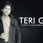 Teri Gali Song Lyrics - Guru Randhawa - Cover Version