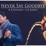Never Say Goodbye Lyrics - A.R. Rahman (1)